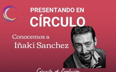 Presentando en Círculo – Hoy: Iñaki Sánchez